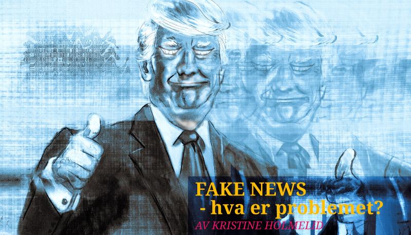 «Fake news» — hva er problemet?